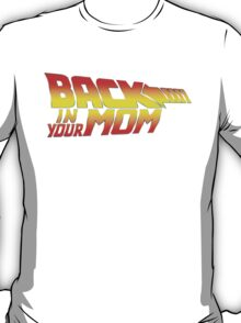 Back in your Mom T-Shirt