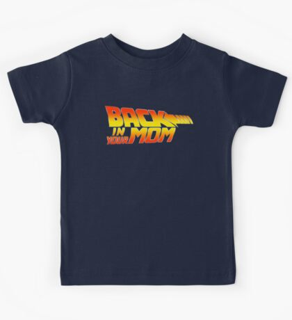 Back in your Mom Kids Tee