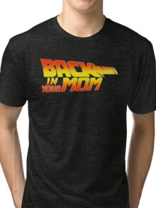Back in your Mom Tri-blend T-Shirt