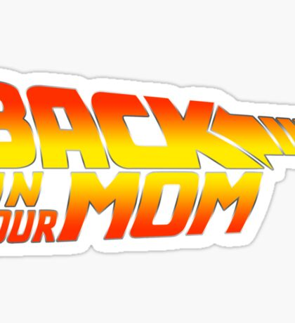 Back in your Mom Sticker