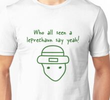 Who all seen the leprechaun - St. Patrick's Day Unisex T-Shirt