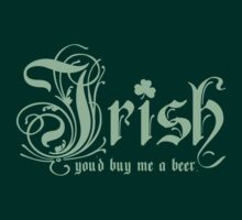 Irish You'd Buy Me a Beer - St. Patrick's Day by keepers