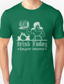 Irish Today, Hungover Tomorrow Unisex T-Shirt