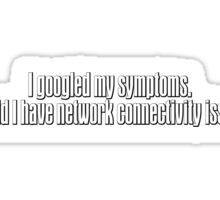 I googled my symptoms. It said I have network connectivity issues Sticker