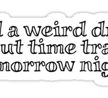 i had a weird dream about time travel tomorrow night Sticker