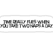 time really flies when you take two naps a day Sticker