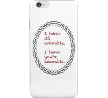 I think you're adorable. iPhone Case/Skin