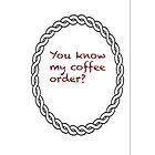You know my coffee order? by aussiecandice