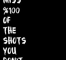 You Miss %100 Of The Shots You Don't Take by Teja Mae