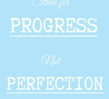 Strive For Progress, Not Perfection by Teja Mae