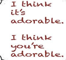 I think you're adorable. Sticker