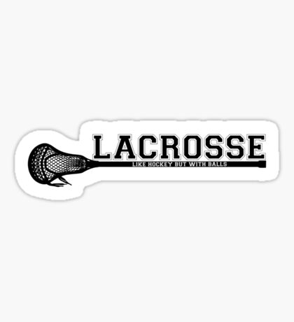 Lacrosse = hockey with balls Sticker