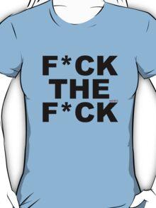 F*CK THE F*CK T-Shirt