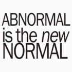Abnormal is the new normal. by Naina91
