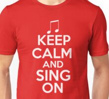 Keep Calm and Sing On Unisex T-Shirt
