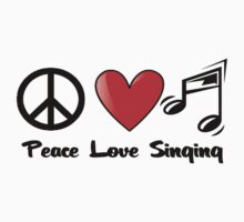 Peace, Love, and Singing by shakeoutfitters
