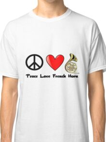 Peace, Love, and French Horn Classic T-Shirt