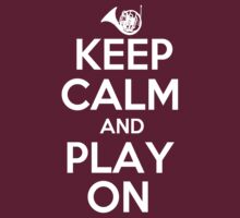 Keep Calm and Play On Horn by shakeoutfitters