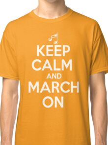 Keep Calm and March On Classic T-Shirt