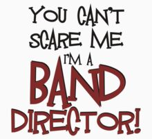 You Can't Scare Me, Band Director by shakeoutfitters