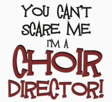 You Can't Scare Me, Choir Director by shakeoutfitters