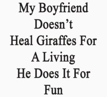 My Boyfriend Doesn't Heal Giraffes For A Living He Does It For Fun by supernova23