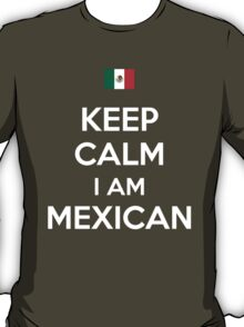 Keep Calm I'M MEXICAN T-Shirt