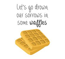 Let's Go Drown Our Sorrows In Some Waffles by jjdough