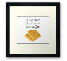 Let's Go Drown Our Sorrows In Some Waffles Framed Print