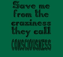 Save Me From Consciousness Unisex T-Shirt