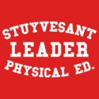 STUYVESANT LEADER PHYSICAL ED. by forgottentongue