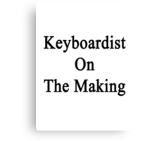 Keyboardist On The Making Canvas Print