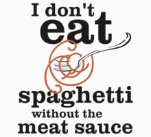 I Don't Eat Spaghetti Without The Meat Sauce by forgottentongue