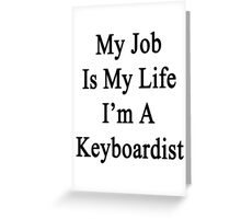 My Job Is My Life I'm A Keyboardist Greeting Card
