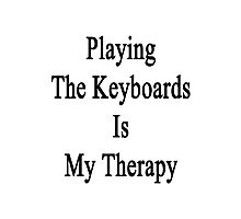 Playing The Keyboards Is My Therapy Photographic Print