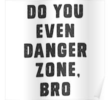 Do you even Danger Zone, Bro Poster