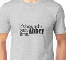It's hound's bum Abbey time Unisex T-Shirt