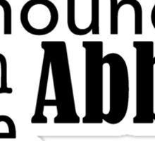It's hound's bum Abbey time Sticker