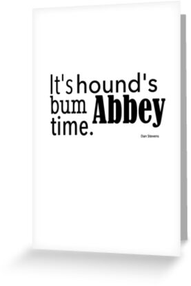 It's hound's bum Abbey time by Gina Mieczkowski