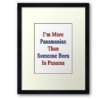 I'm More Panamanian Than Someone Born In Panama Framed Print