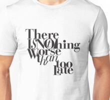 Nothing Worse Than Too Late Unisex T-Shirt