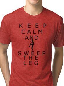 Keep calm and sweep the leg Tri-blend T-Shirt