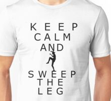 Keep calm and sweep the leg Unisex T-Shirt