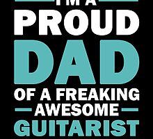 I'M A Proud Dad Of A Freaking Awesome Guitarist And Yes She Bought Me This by aestheticarts