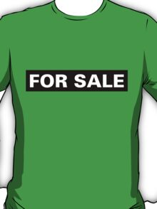 For Sale: As In This T-Shirt Is For Sale T-Shirt