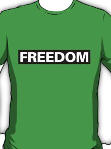 Freedom: As In This T-Shirt Is Freedom T-Shirt