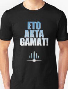 ETO AKTA GAMAT Unisex T-Shirt