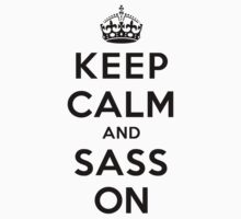 Keep Calm and Sass On (LS) by rachaelroyalty