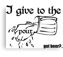 I give to the pour - Got Beer Canvas Print