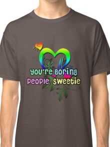 You're Boring People Sweetie! Classic T-Shirt